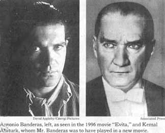 Antonio Banderas was slated to play the role of his lifetime, Mustafa Kemal Ataturk